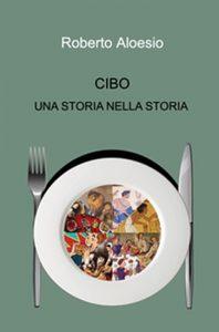 Roberto Aloesio - cibo una storia nella storia